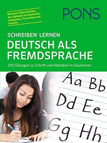 PONS Schreiben lernen Deutsch als Fremdsprache: 200 Übungen zu Schrift und Alphabet im Deutschen (Lernen, Bücher Zu Schreiben)