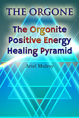 The Orgone: The Orgonite Positive Energy Healing Pyramid (English Edition)
