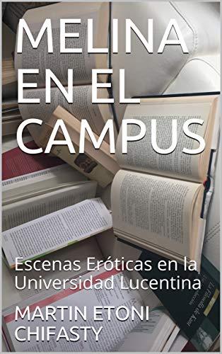 MELINA EN EL CAMPUS: Escenas Eróticas en la Universidad Lucentina