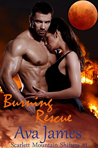 Burning Rescue: Scarlett Mountain Shifters Book One (Scarlett Mountain Firefighter Werebear Shifters 1)