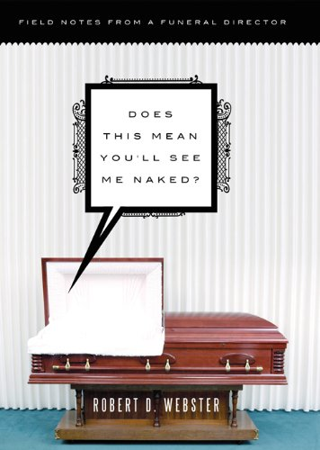 Descargar Torrents Castellano Does This Mean You'll See Me Naked?: Field Notes from a Funeral Director PDF