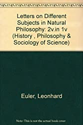 Letters on Different Subjects in Natural Philosophy: 2v.in 1v (History , Philosophy & Sociology of Science)
