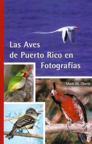 Las Aves de Puerto Rico en Fotografias por Mark W. Oberle