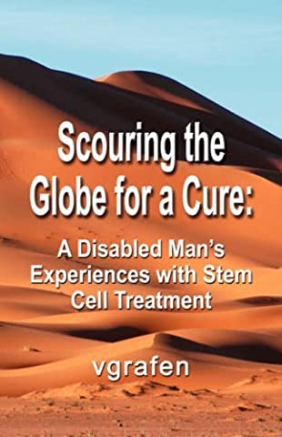 Scouring the Globe for a Cure: A Disabled Man's Experiences with Stem Cell Treatment by vgrafen, (2007) Paperback