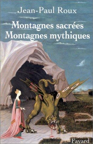 Montagnes sacrées, montagnes mythiques par Jean-Paul Roux