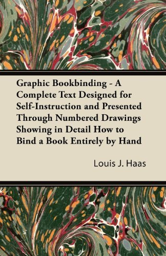 Graphic Bookbinding - A Complete Text Designed for Self-Instruction and Presented Through Numbered Drawings Showing in Detail How to Bind a Book Entirely by Hand by Louis J. Haas (2011-10-28)