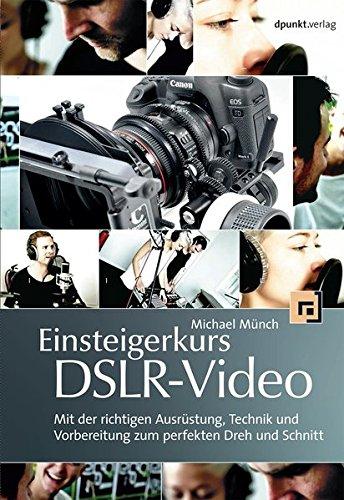 Einsteigerkurs DSLR-Video: Mit der richtigen Ausrüstung, Technik und Vorbereitung zum perfekten Dreh und Schnitt Dslr-video