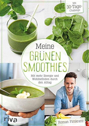 Meine grünen Smoothies: Mit mehr Energie und Wohlbefinden durch den Alltag -