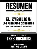 Resumen Extendido De El Kybalion: Los Misterios De Hermes (The Kybalion: Hermetic Philosophy) - Basado En El Libro De Tres Iniciados