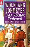 Das Kölner Tribunal - Wolfgang Lohmeyer