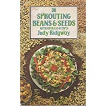 Sprouting Beans and Seeds: With Over 150 Recipes