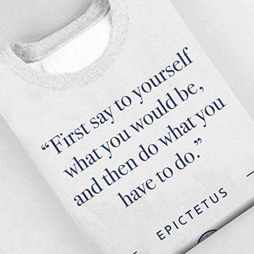 Stoic Time Epictetus Say To Yourself What You Would Be Quote Women's Sweatshirt White