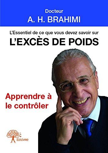 L'essentiel de ce que vous devez savoir sur l'excès de poids : Apprendre à le contrôler par A-H Brahimi