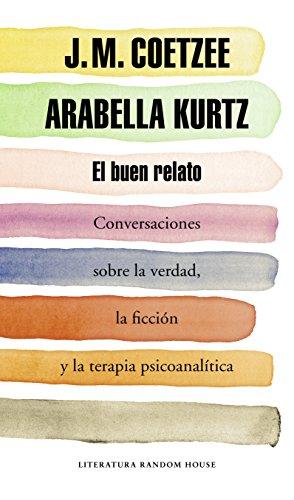 El buen relato: Conversaciones sobre la verdad, la ficción y la terapia psicoanalítica