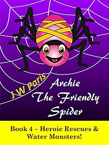Archie The Friendly Spider: Heroic Rescues & Water Monsters! Book 4