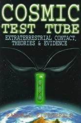 Cosmic Test Tube: Extraterrestrial Contact, Theories & Evidence