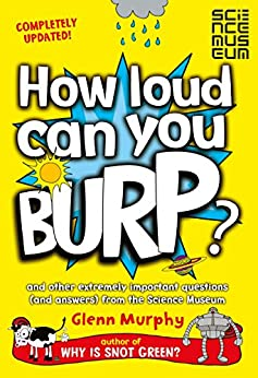 How Loud Can You Burp?: and other extremely important questions (and answers) from the Science Museum by [Murphy, Glenn]
