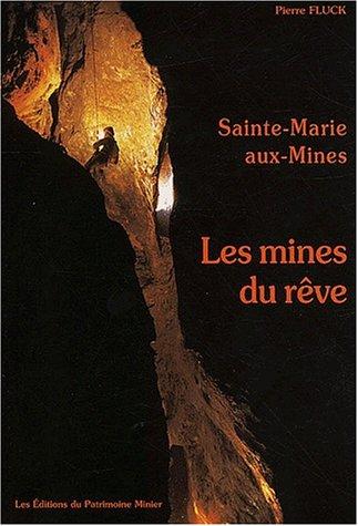 Sainte-Marie-aux-Mines ou Les mines du rêve. Une monographie des mines d'argent