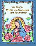 Yo Soy La Virgen de Guadalupe: Un Libro Para Colorear