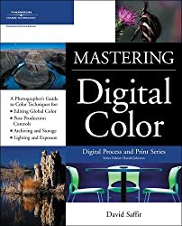 Mastering Digital Color: A Photographer's and Artist's Guide to Controlling Color (Digital Process and Print) by David Saffir (2006-11-21)