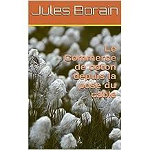 Le Commerce de coton depuis la pose du cable (French Edition)