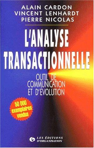 L'analyse transactionnelle : Outil de communication et d'évolution par Alain Cardon, Vincent Lenhardt, Pierre Nicolas