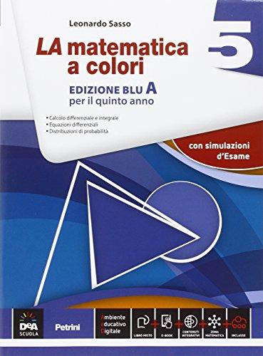 La matematica a colori. Vol. 5A. Ediz. blu. Con espansione online. Per le Scuole superiori. Con e-book