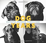 Dog Years: Faithful Friends, Then & Now by Amanda Jones (2015-08-04)