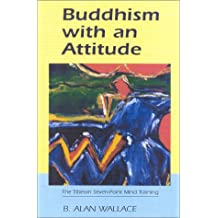 Buddhism with an Attitude: The Tibetan Seven-point Mind-training