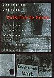 Kalkulierte Morde. Die deutsche Wirtschafts- und Vernichtungspolitik in Weißrußland 1941 bis 1944 - Christian Gerlach