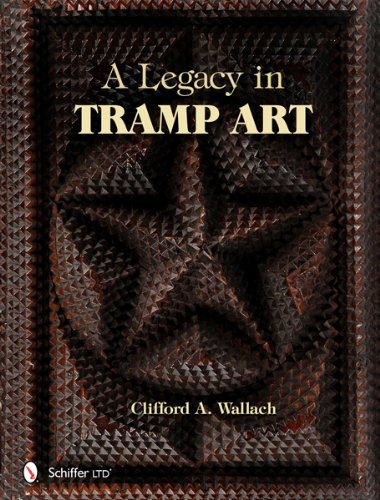 A Legacy in Tramp Art by Clifford A. Wallach (March 01,2012)