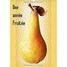 Une Annee Fruitee 2017: Un Fruit Pour Chaque Mois De L'annee... De Quoi Mettre En Appetit !