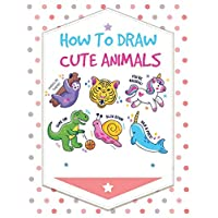 How to draw cute animals: The Step-by-Step Drawing Book for Kids : 108 pages of How to draw animals for kids , Easy Step by Step