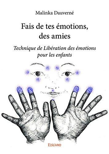 Fais de tes émotions, des amies: Technique de Libération des émotions pour les enfants par [Dauverné, Malinka]
