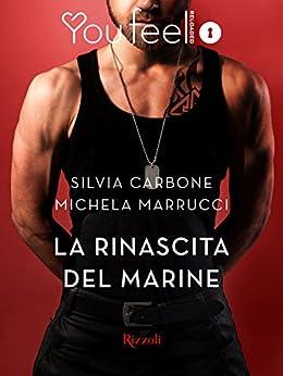 La rinascita del marine (Youfeel): L'altra faccia dell'amore di [Marrucci, Michela, Carbone, Silvia]
