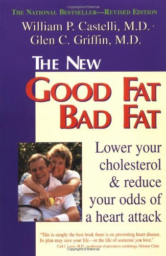 The New Good Fat Bad Fat: Lower Your Cholesterol and Reduce Your Odds of a Heart Attack by William P. Castelli (1-Apr-1997) Paperback