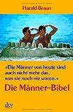 »Die Männer von heute sind auch nicht mehr das, was sie noch nie waren.«: Die Männer-Bibel - Harald Braun