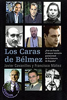Los Caras de Bélmez: ¿Fue un fraude el mayor misterio paranormal de la historia de España? de [Cavanilles, Javier, Máñez, Francisco]