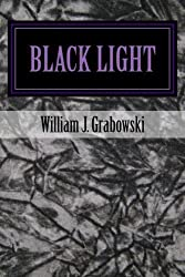 Black Light: Perspectives on Mysterious Phenomena by William J. Grabowski (2014-10-21)