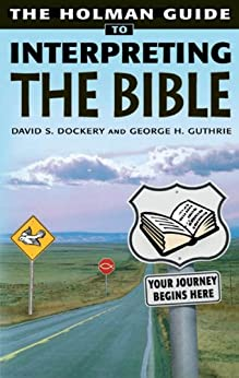 Holman Guide to Interpreting the Bible: Your Journey Begins Here (English Edition) di [Guthrie, George, Dockery, David]