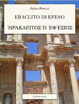 Eraclito di Efeso di [Bertuzzi, Stefano]