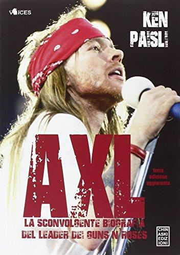 Axl. La sconvolgente biografia del leader dei Guns N'Roses