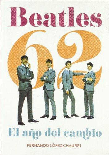 Beatles 62 : el año del cambio por Fernando López Chaurri