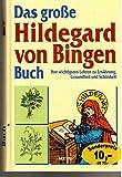 Das grosse Hildegard von Bingen Buch: Ihre wichtigen Lehren zur Ernährung, Gesundheit und Schönheit