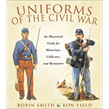 Uniforms of the Civil War by Robin Smith (2001-12-01)