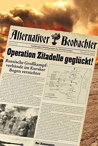 Alternativer Beobachter: Operation Zitadelle geglückt!: Russische Großkampfverbände im Kursker Bogen vernichtet