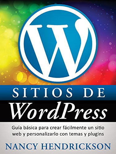 Sitios de WordPress: Guía básica para crear fácilmente un sitio web y personalizarlo con temas y plugins