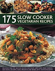 175 Slow cooker vegetarian recipes: Delicious One-pot, No-fuss Recipes for Soups, Appetizers, Main Courses, Side Dishes, Desserts, Cakes, Preserves and Drinks, with 150 Photographs by Catherine Atkinson (2014-02-28)