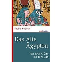 Das Alte Ägypten: Von 4000 v. Chr. bis 30 v. Chr. (marixwissen)