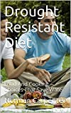 Drought Resistant Diet: Food And Cooking Choices That Save Water